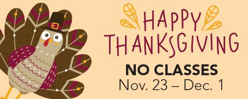 Thanksgiving Break, No classes November 23 through December 1